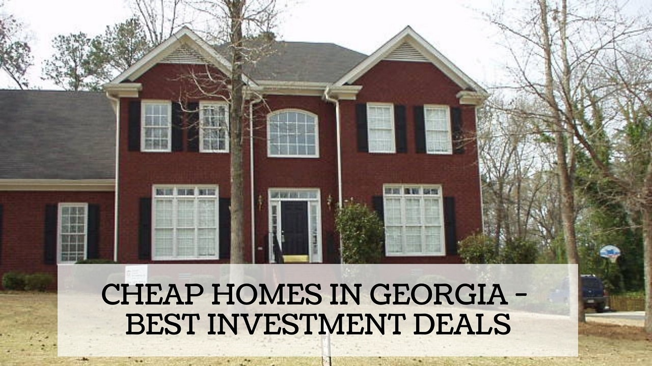 Cheap Homes in Georgia - Best Investment Deals