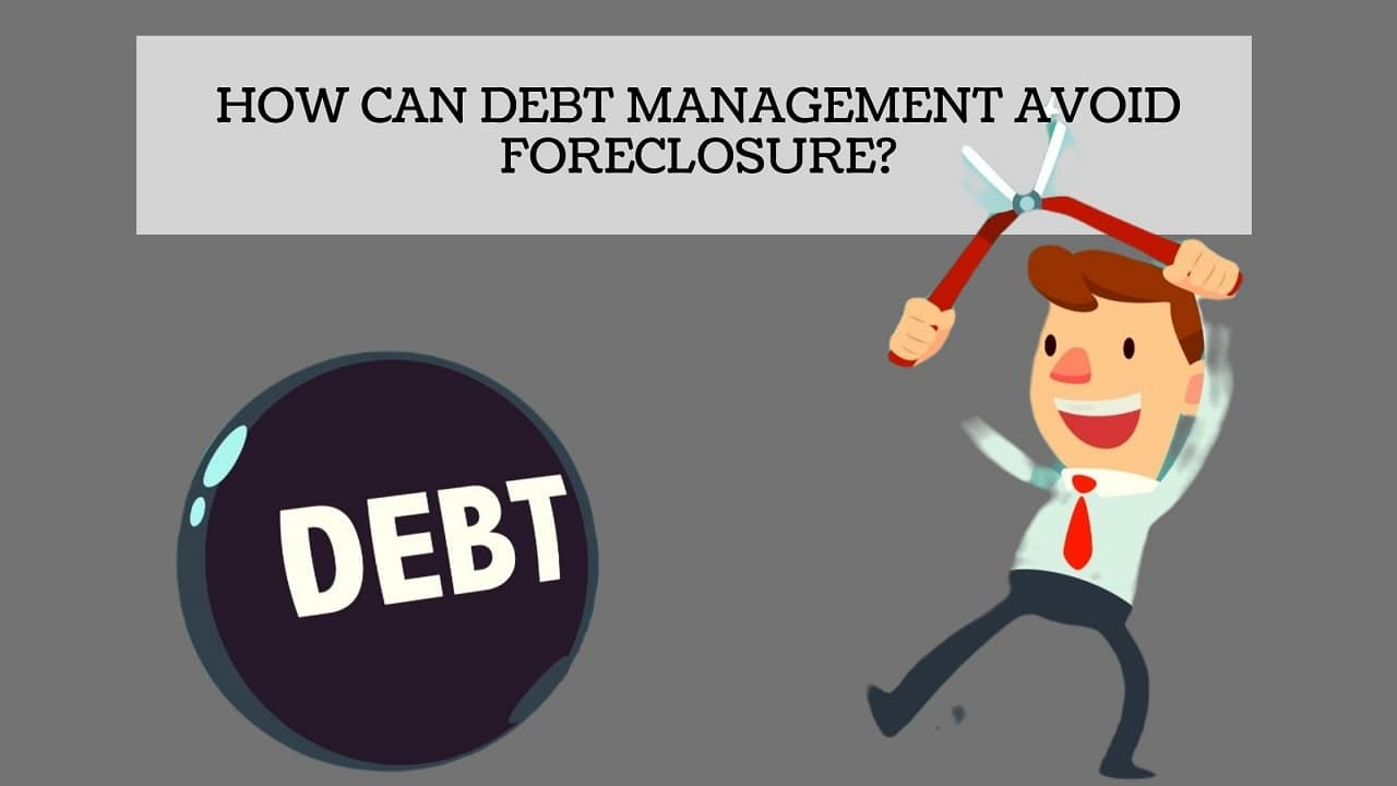 How Can Debt Management Avoid Foreclosure