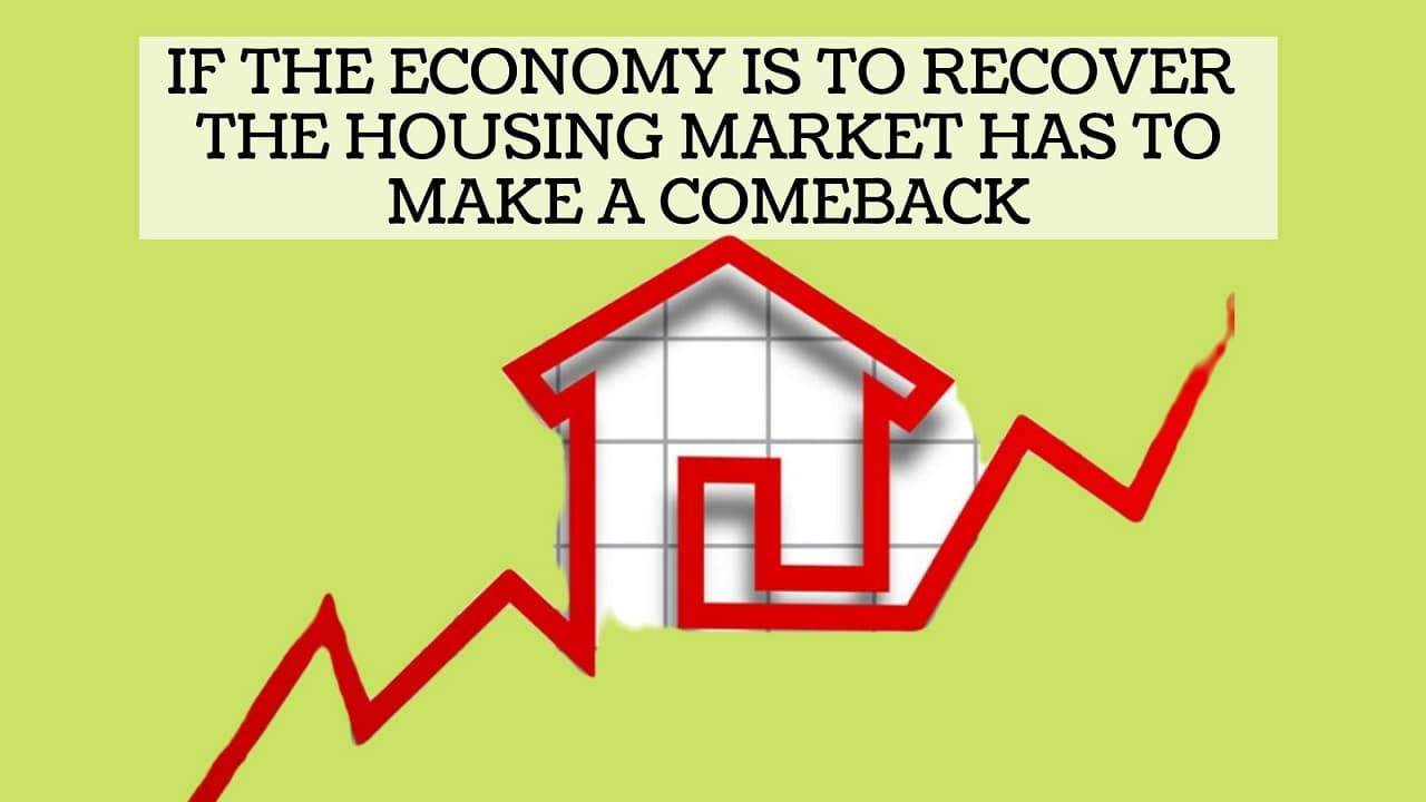 If the Economy is to Recover the Housing Market Has to Make a Comeback