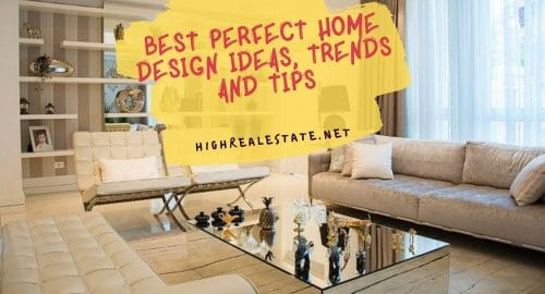 Best Perfect Home Design Ideas, Trends and Tips