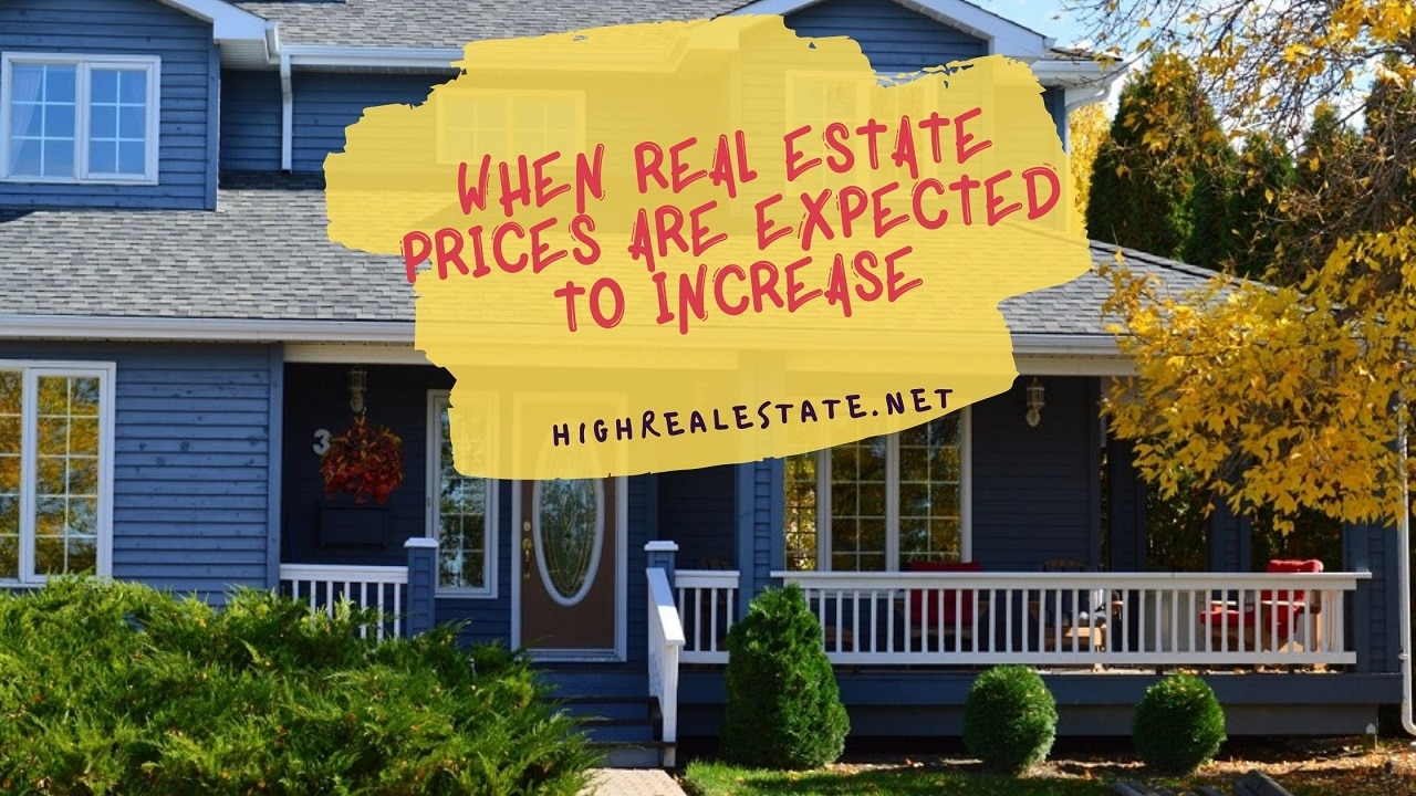 When Real Estate Prices Are Expected To Increase