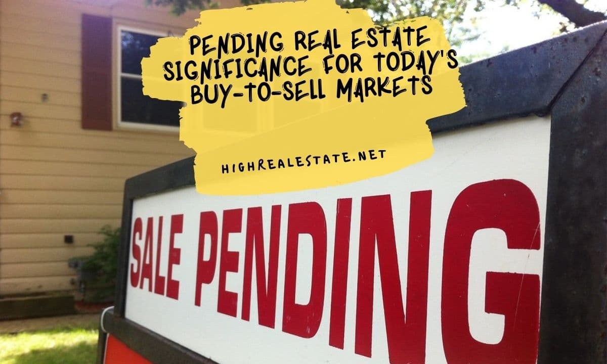 Pending Real Estate Significance for Today's Buy-to-Sell Markets
